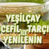 Zencefil, Yeşil Çay ve Tarçınla Kendinizi Yenileyin