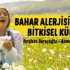 Bahar Alerjisi İçin Bitkisel Kür – İbrahim Saraçoğlu – Ahmet Maranki